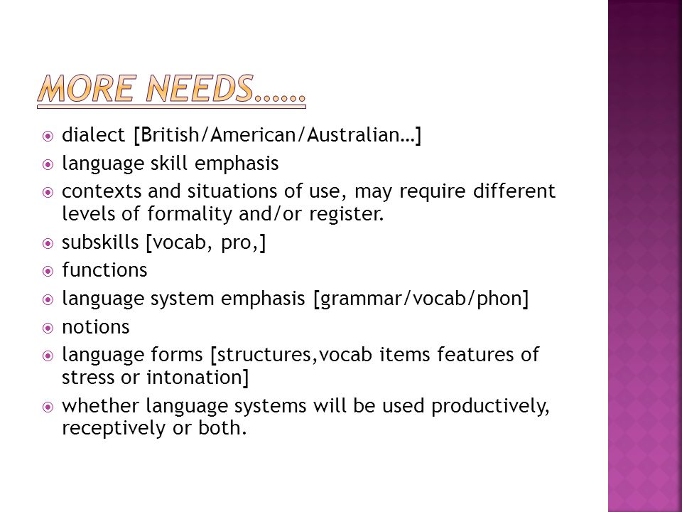 MORE NEEDS…… dialect [British/American/Australian…]